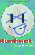 Manhunt [DreamTeam Fanfic] by monochopsis_writer