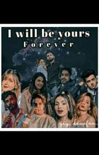 I WILL BE YOURS FOREVER  by mrunirudhxdamnfam