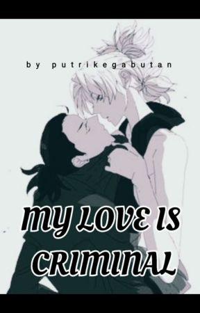 My Love Is Criminal [END] by putrikegabutan