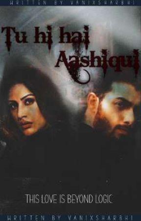 Tu Hi Hai Ashiqui  by Vanixcastlewrites