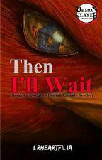 Then I'll Wait ( Kyojuro Rengoku x Demon Kamado Reader)  by LRHeartfilia