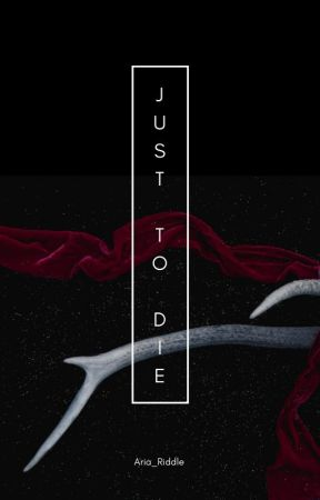 Just To Die   One-shot by Aria_Riddle