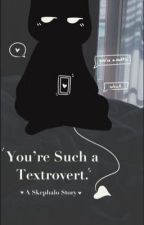 """""""You're Such a Textrovert."""" by tim3lin3"""