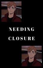 Needing Closure [✔️] by satookitsumtsum