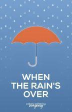 When The Rain's Over   by saucysaisy
