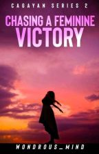 Chasing A Feminine Victory (Cagayan Series #2) [COMPLETED] by wondrous_mind
