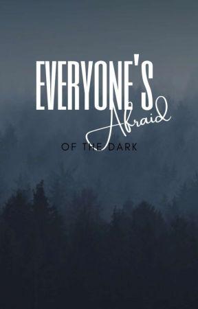 Everyone's Afraid Of The Dark by Maddie_Vendelya