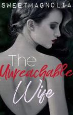 The Unreachable Wife by Sweetmagnolia