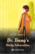 DR. JIANG's Daily Adversities ^▽^ by july-ariel