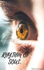 .RHYTHM OF SOUL. by mahvishnaaz