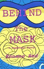 Behind the Mask: a Superhero Story by RenaeeRed1