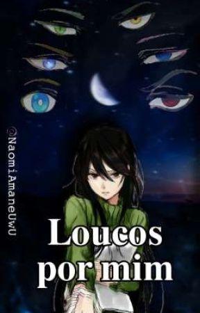 Loucos por mim - Yanderes by NaomiAmaneUwU