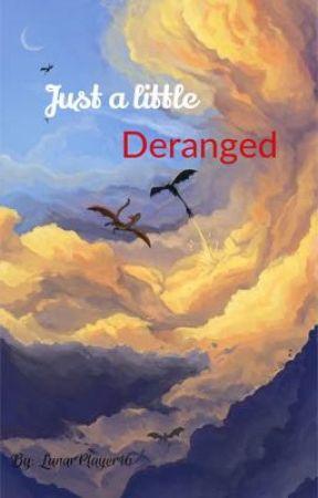 Just a little Deranged by LunarPlayer16