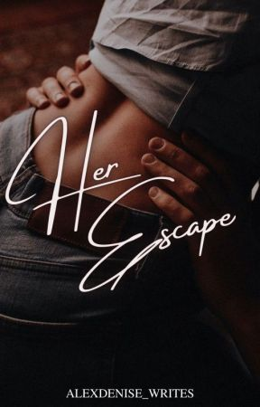 Her Escape by alexdenise_writes