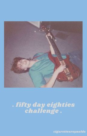 fifty day eighties challenge by GIRLS0NFILM