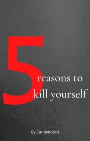 Five Reasons to K!ll Yourself by CandyKotori