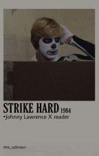 STRIKE HARD / Johnny Lawrence X reader by mrs_odinson