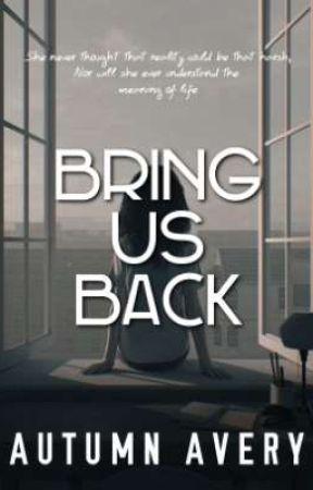 Bring Us Back  | • Reality Fiction • | AUTUMN AVERY ORIGINALS by IamAutumnAvery