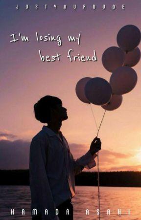 I'm losing my best friend  by JustyourDude