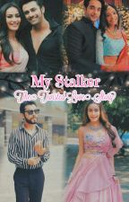 MY STALKER:THE TWISTED LOVE STORY by PrithaSingh9