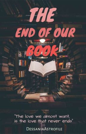 The End Of our Book by DessaniaAstrofile