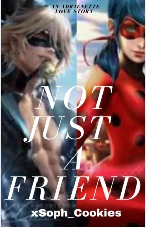 Not Just A Friend by xSoph_Cookies