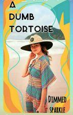 A Dumb Tortoise- Prose by Dimmedsparkle