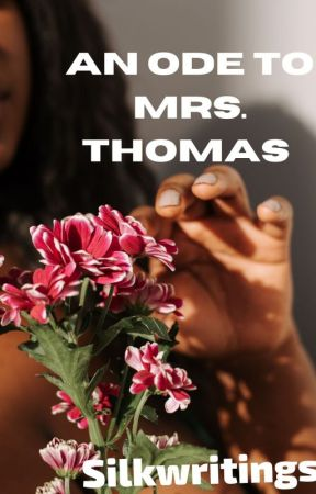 An ode to Mrs. Thomas by Silkwritings