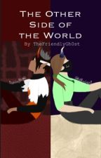 The Other Side of the World (A Dreamnap fic) by TheFriendlyGh0st