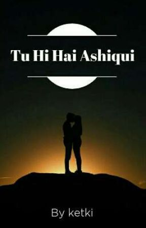 Tu Hi Hai Ashiqui  by Good_girl_zone