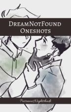 DreamNotFound Oneshots by PoisonousNightshade