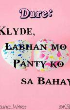 DARE: klyde labhan mo panty ko sa bahay by kissha_writes