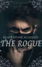 Blackstone Academy: The Rogue (Book 1) ✔ by DustyMoon96