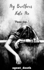My brothers hate me by agent_death