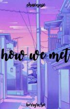 how we met | chaennie by berryrxsie