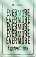 Evermore || A Graphic War || Closed by AmeliaJones22