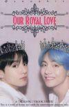 OUR ROYAL LOVE | K.Th x J.Jk | cover