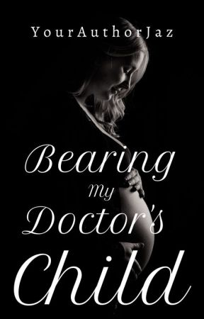Bearing My Doctor's Child √ by YourAuthorJaz