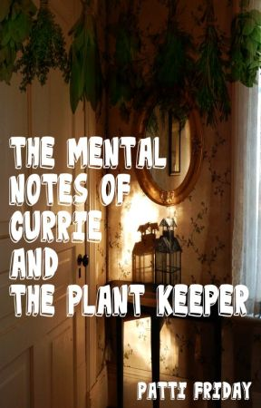 The Mental Notes of Currie and The Plant Keeper by pattifriday
