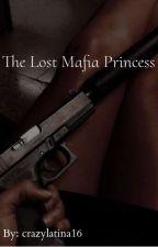 The Lost Mafia Princess  by crazylatina16
