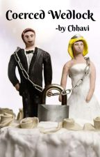 Coerced Wedlock by ChhaviGupta51