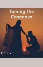 Taming The Casanova by ChhaviGupta51