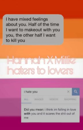 HATERS to Lovers -Millie X Hannah by theultimatelesbian