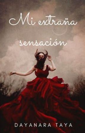 Mi extraña sensación by DayanaraTaya3