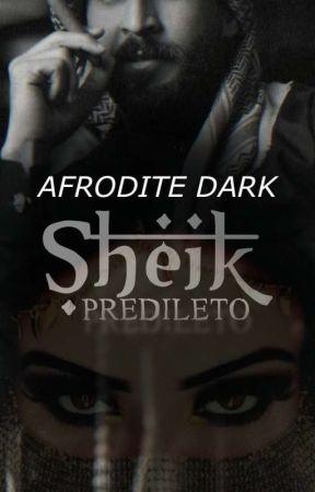 Sheik Predileto {✔️}  by Afrodite-Dark