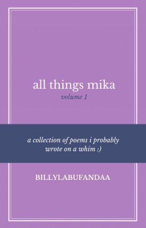 all things mika   vol 1 by billylabufandaa