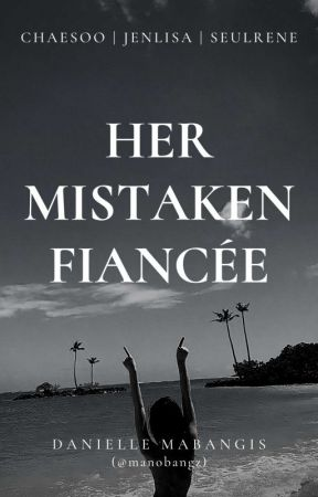 Her Mistaken Fiancée [JENLISA] by manobangz