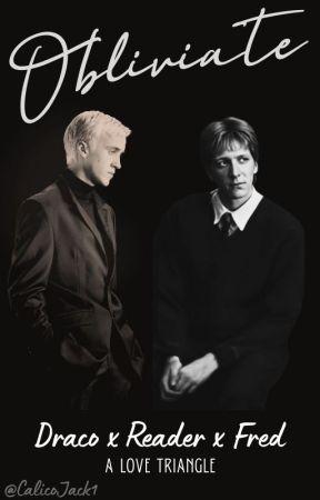 Obliviate - Draco x Reader x Fred - A Love Triangle by Calicojack1