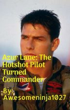 Azur Lane: The Hotshot Pilot Turned Commander by AwesomeNinja1027