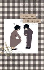 Cause i'm fell for you by Authorgj